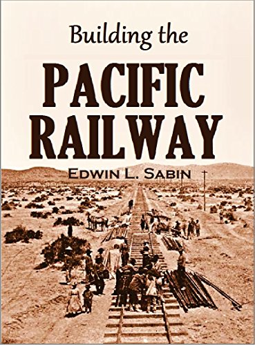 building-the-pacific-railway-the-construction-story-of-americas-first-iron-thoroughfare-between-the-missouri-river-and-california-1919