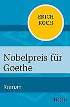 Nobelpreis für Goethe: Roman by Eric Koch