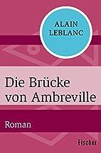 Die Brücke von Ambreville: Roman by Alain…
