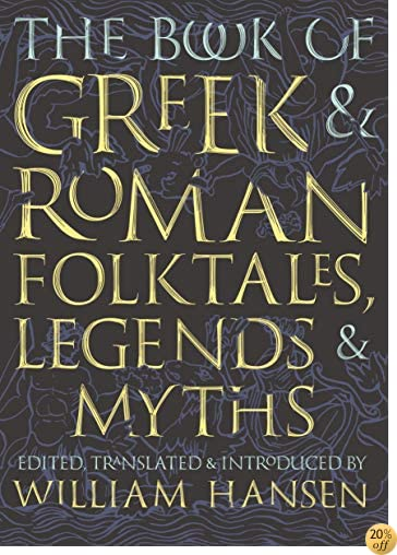 TThe Book of Greek and Roman Folktales, Legends, and Myths