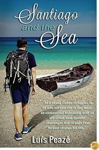 TSantiago and the Sea: The story of a young Cuban struggling in the USA to mingle in with his peers but with only a true and magic friendship of an old Greek man... (Trilogy Book 1)