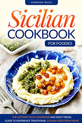 sicilian-cookbook-for-foodies-the-ultimate-sicily-cookbook-and-sicily-travel-guide-to-experience-traditional-sicilian-food-from-home