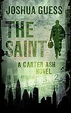 The Saint (Carter Ash Book 1) by Joshua…