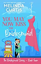 You May Now Kiss the Bridesmaid (The…