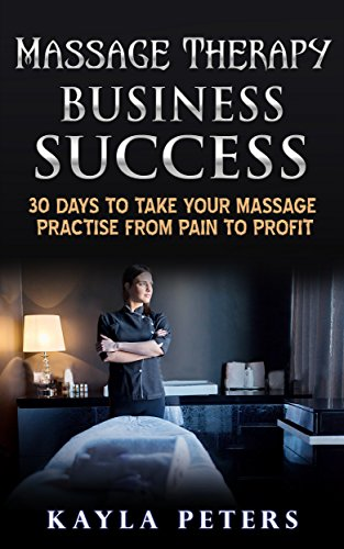 massage-therapy-business-success-30-days-to-take-your-massage-practise-from-pain-to-profit-massage-business-career-building-tips