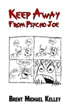 Keep Away From Psycho Joe by Brent Michael…