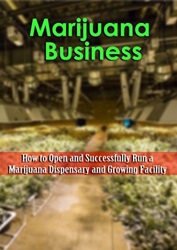 marijuana-business-how-to-open-and-successfully-run-a-marijuana-dispensary-and-growing-facility