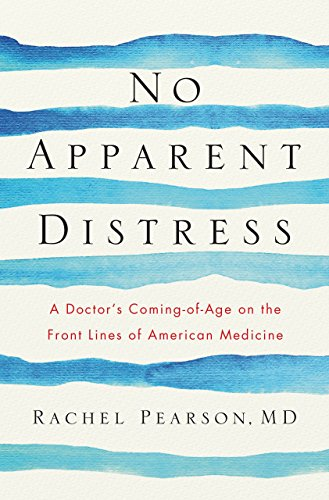 no-apparent-distress-a-doctors-coming-of-age-on-the-front-lines-of-american-medicine