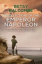 Recollections of the Emperor Napoleon,…