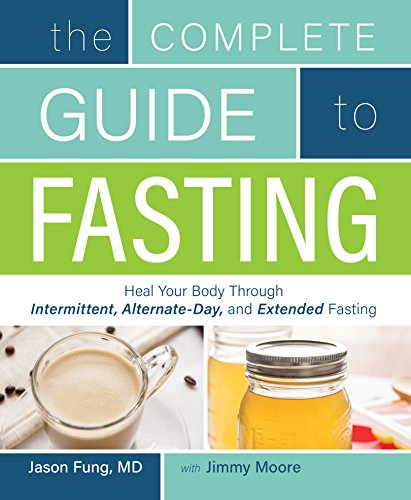 the-complete-guide-to-fasting-heal-your-body-through-intermittent-alternate-day-and-extended