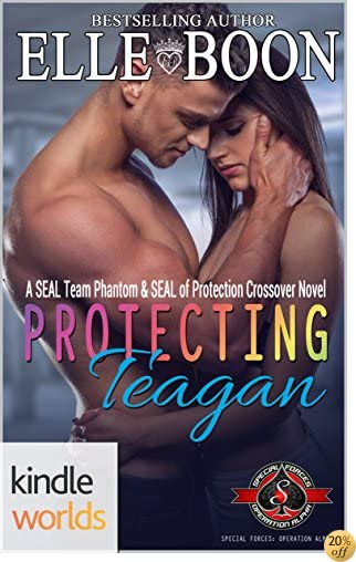 TSpecial Forces: Operation Alpha: Protecting Teagan A SEAL Team Phantom and SEAL of Protection Crossover (Kindle Worlds Novella) (SEAL Team Phantom Series Book 5)