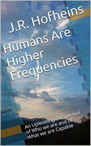 humans-are-higher-frequencies-an-upleveling-perspective-of-who-we-are-and-of-what-we-are-capable-higher-frequency-perspectives-book-1