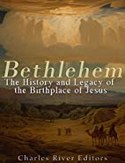 Bethlehem: The History and Legacy of the…