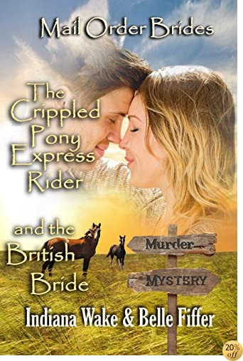 Mail Order Bride: The Crippled Pony Express Rider and the British Bride: Clean, and Inspirational Western Historical Romance (Mail Order Bride Murder Mystery Book 6)
