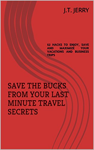 save-the-bucks-from-your-last-minute-travel-secrets-52-hacks-to-enjoy-save-and-maximize-your-vacations-and-business-trips
