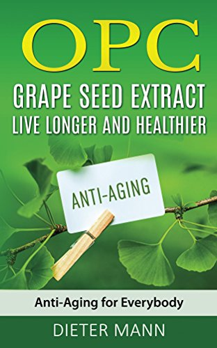 opc-grape-seed-extract-live-longer-and-healthier-anti-aging-for-everybody