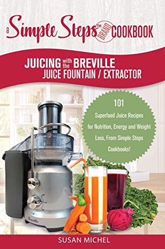 my-breville-juice-fountain-juice-extractor-recipe-book-101-superfood-juice-recipes-for-energy-health-and-weight-loss-breville-juice-fountain-recipes