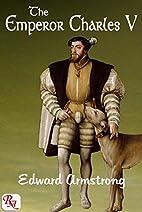 The Emperor Charles V: complete in 1 volume…