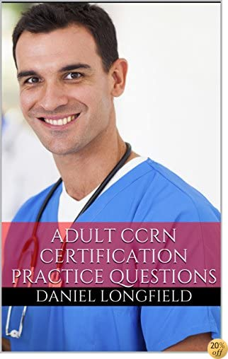 Adult CCRN Certification Review (Adult CCRN Practice Questions)