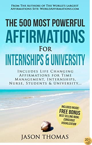 TAffirmation The 500 Most Powerful Affirmations for Internships & University: Includes Life Changing Affirmations for Time Management, Internships, Nurse, Students & University