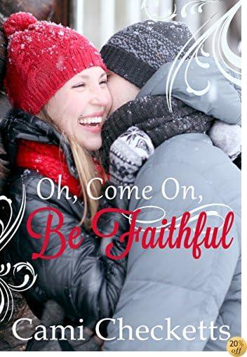 TOh, Come On, Be Faithful: Billionaire Romance Companion Novel