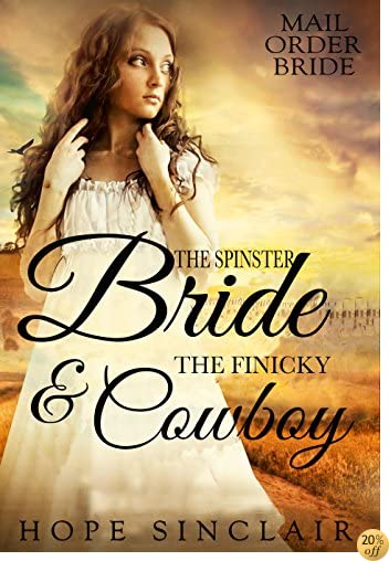 TMail Order Bride: The Spinster Bride & the Finicky Cowboy (A Clean Western Historical Romance)