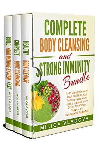 complete-body-cleansing-and-strong-immunity-bundle-lose-weight-naturally-heal-and-build-your-immune-system-with-juicing-cleanse-liver-detox-anti-cancer-recipes-and-homeopathic-remedies