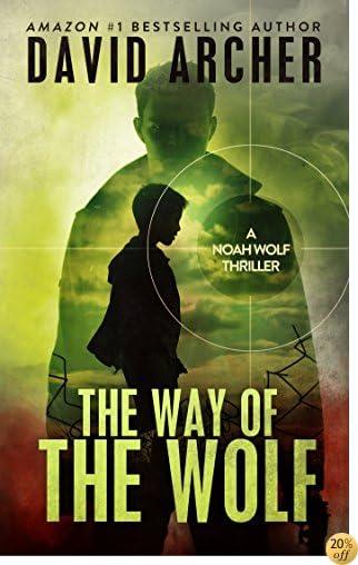 TThe Way of the Wolf - An Action Thriller Novel (A Noah Wolf Novel, Thriller, Action, Mystery Book 0)