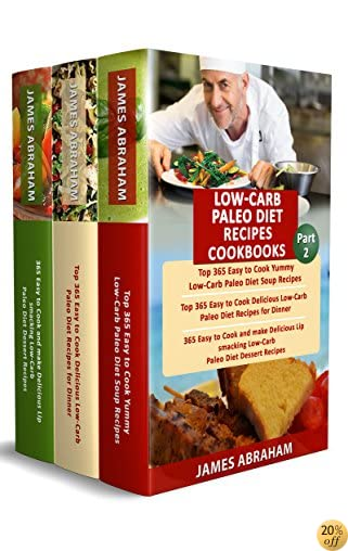 Low- Carb Paleo Diet Recipes Cookbooks: 3 Books in 1- 365 Yummy Low-Carb Paleo Diet Soup Recipes, 365 Low-Carb Paleo Diet Recipes for Dinner & 365 Delicious ... ( Part-2) (Low- Carb Paleo Diet Cookbooks)