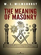 The Meaning of Masonry by W. L. Wilmshurst