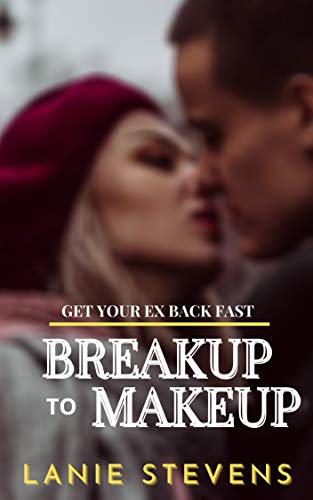 breakup-to-makeup-how-to-get-your-ex-back-dating-relationship-advice-for-women-only-book-4