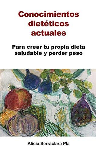 conocimientos-dietticos-actuales-para-crear-tu-propia-dieta-saludable-y-perder-peso-spanish-edition