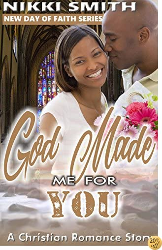 TGod Made Me For You: A Christian Romance Story (New Day of Faith Book 2)
