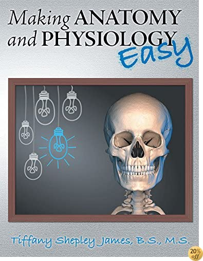 Making Anatomy and Physiology Easy
