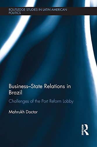 business-state-relations-in-brazil-challenges-of-the-port-reform-lobby-routledge-studies-in-latin-america