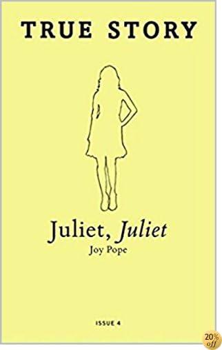 Juliet, Juliet (True Story Book 4)