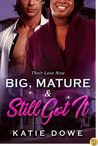 TBig, Mature And Still Got It: BWWM Romance (Their Life In Reverse Book 1)