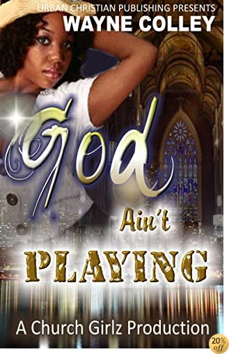 TGod Ain't Playing: An Urban Christian Romance (Sins Of Their Mothers Book 2)