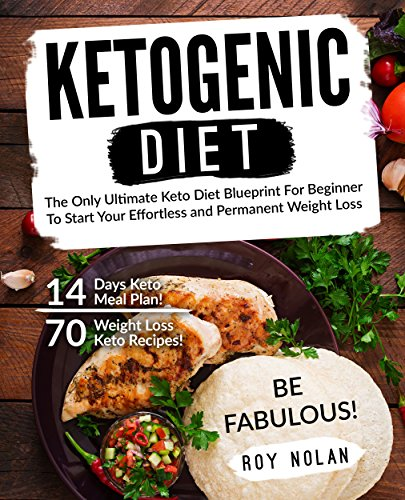 ketogenic-diet-the-only-ultimate-keto-diet-blueprint-for-beginner-to-start-your-effortless-and-permanent-weight-loss-70-weight-loss-keto-recipes-14-atkins-anti-inflammatorydash-diet