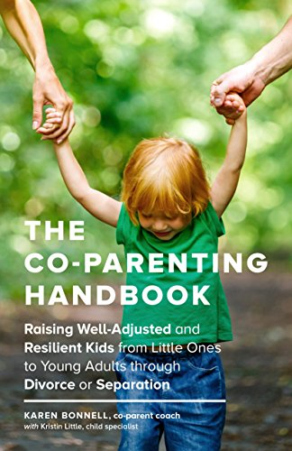 the-co-parenting-handbook-raising-well-adjusted-and-resilient-kids-from-little-ones-to-young-adults-through-divorce-or-separation