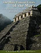 The Most Famous Cities of the Maya: The…
