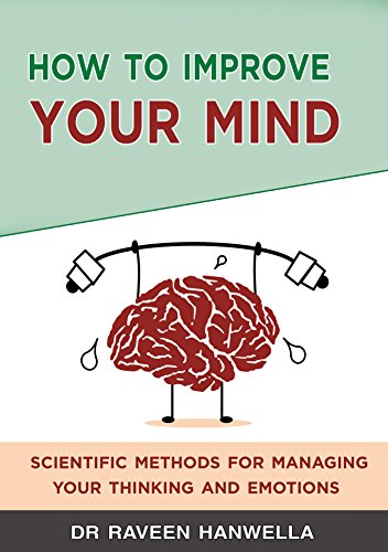 how-to-improve-your-mind-scientific-methods-for-managing-your-thinking-and-emotions