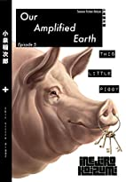 This Little Piggy!: Our Amplified Earth,…