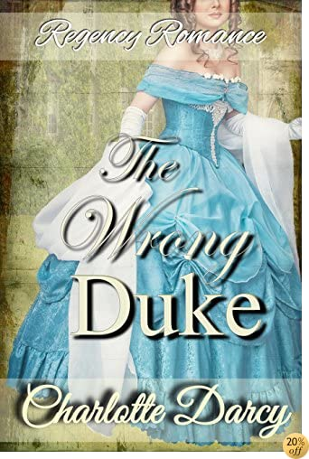TRegency Romance: The Wrong Duke: Clean and Wholesome Historical Romance