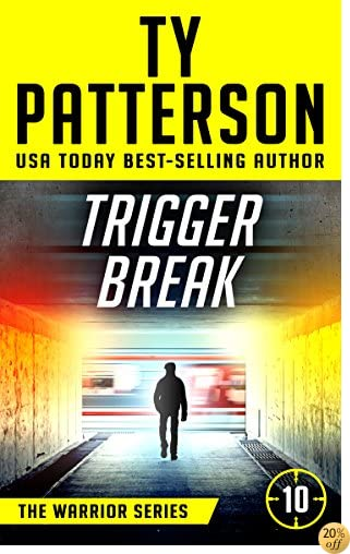 TTrigger Break: A Covert-Ops Suspense Action Novel (Warriors Series of Thrillers Book 10)