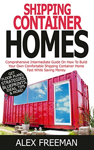 shipping-container-homes-comprehensive-intermediate-guide-on-how-to-build-your-own-comfortable-shipping-container-home-fast-while-saving-money-get-floor-mortgage-freeinterior-designoff-the-grid