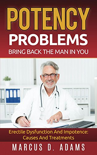 potency-problems-bring-back-the-man-in-you-erectile-dysfunction-and-impotence-causes-and-treatments