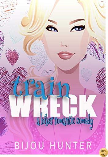 TTrain Wreck: A Romantic Comedy (Rawkfist MC Book 3)