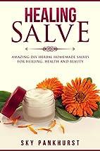HEALING SALVE: Amazing, DIY Herbal Homemade…