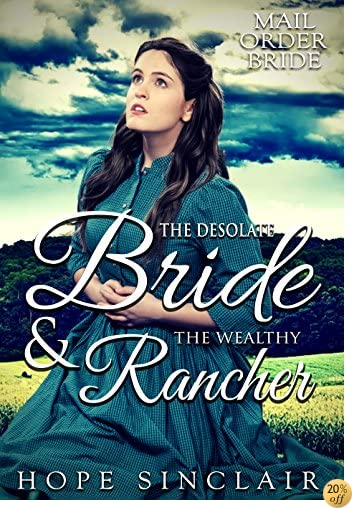 TMail Order Bride: The Desolate Bride & the Wealthy Rancher (A Clean Western Historical Romance)
